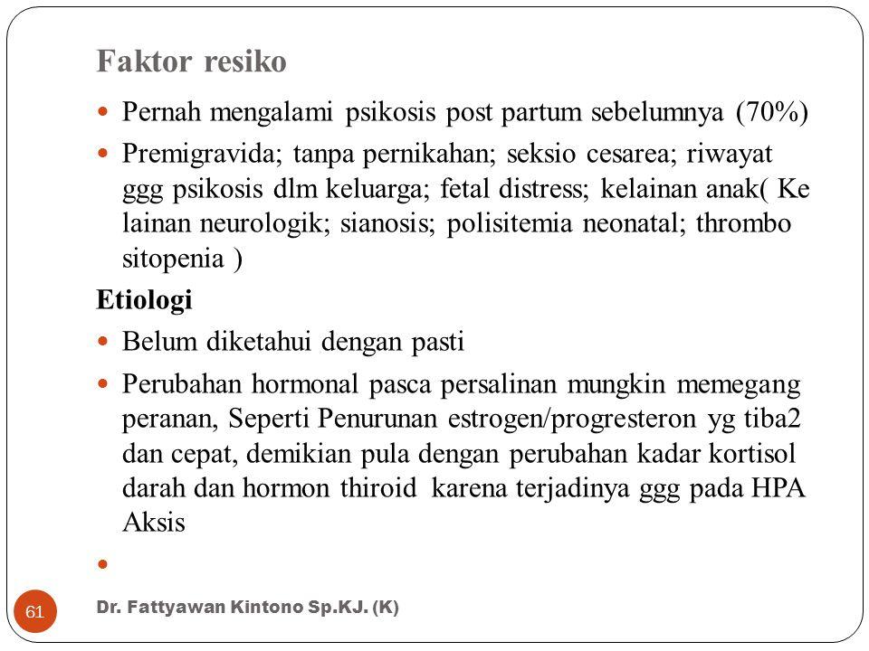 Faktor resiko Pernah mengalami psikosis post partum sebelumnya (70%)