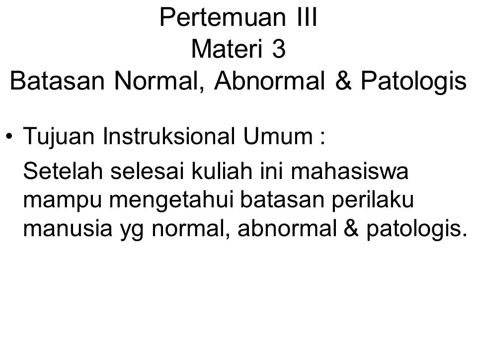 Pertemuan III Materi 3 Batasan Normal, Abnormal & Patologis