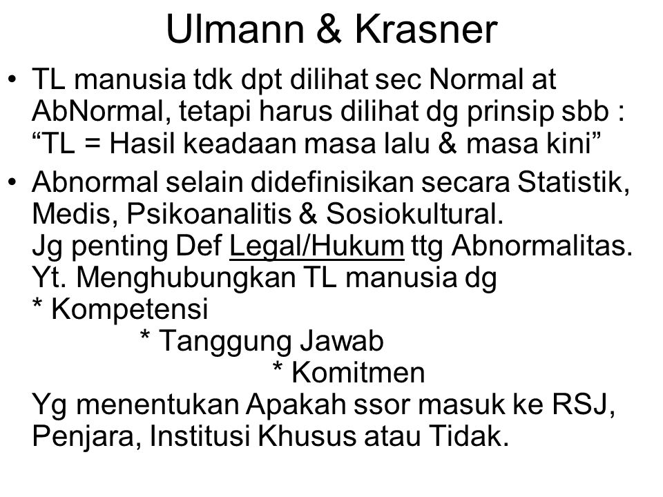 Ulmann & Krasner TL manusia tdk dpt dilihat sec Normal at AbNormal, tetapi harus dilihat dg prinsip sbb : TL = Hasil keadaan masa lalu & masa kini