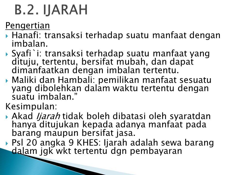 B.2. IJARAH Pengertian. Hanafi: transaksi terhadap suatu manfaat dengan imbalan.