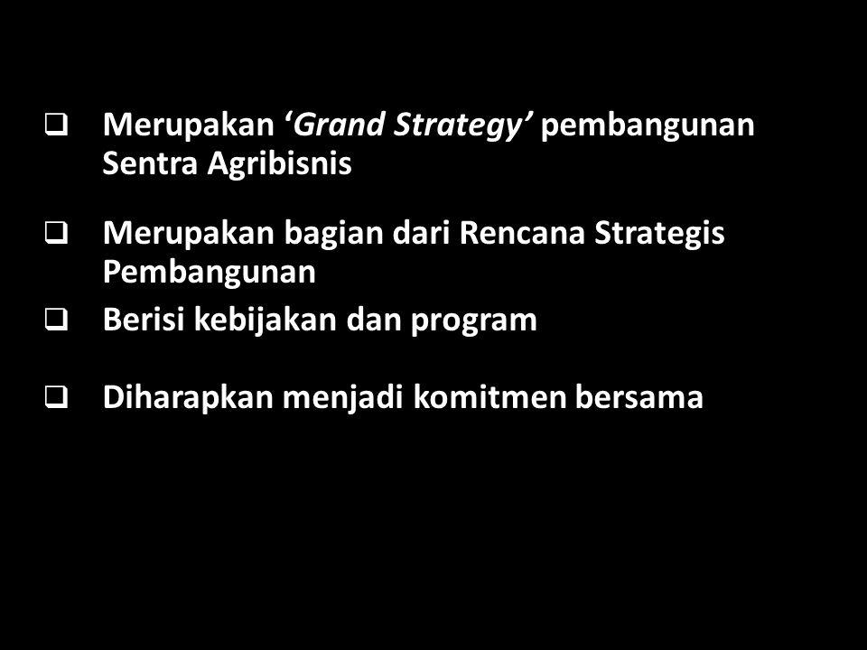 Merupakan 'Grand Strategy' pembangunan Sentra Agribisnis