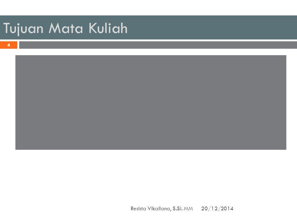 Tujuan Mata Kuliah Resista Vikaliana, S.Si. MM 20/12/2014