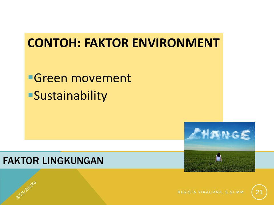 CONTOH: FAKTOR ENVIRONMENT Green movement Sustainability
