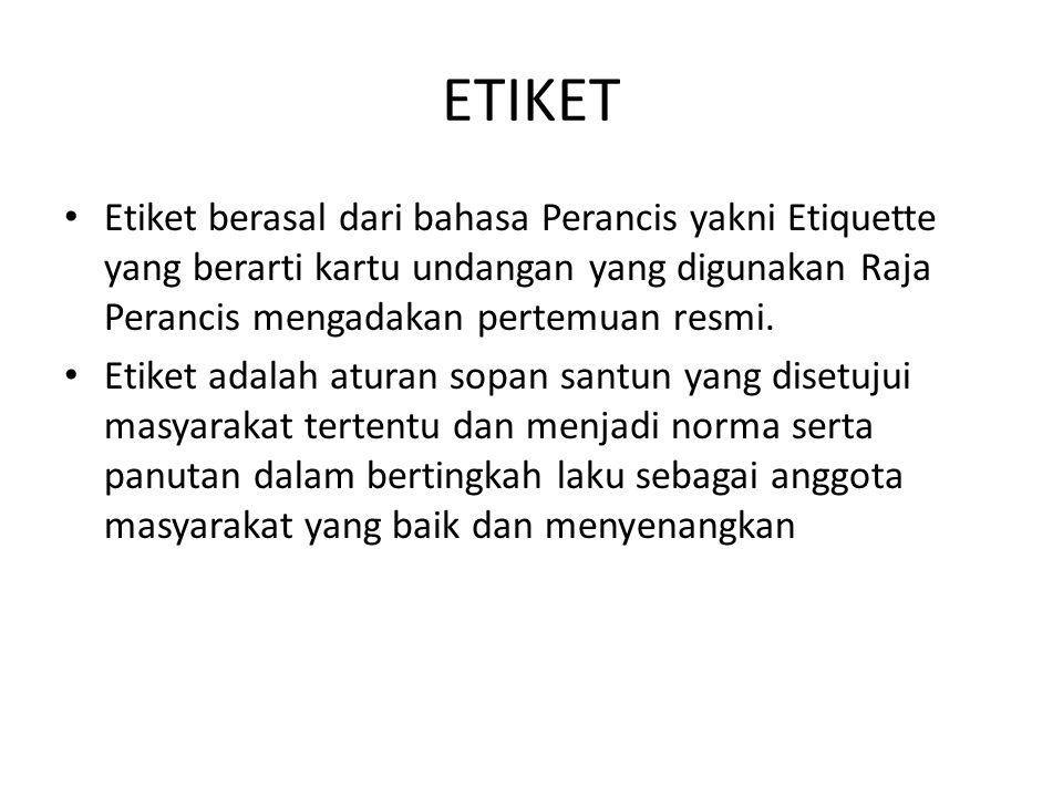 ETIKET Etiket berasal dari bahasa Perancis yakni Etiquette yang berarti kartu undangan yang digunakan Raja Perancis mengadakan pertemuan resmi.
