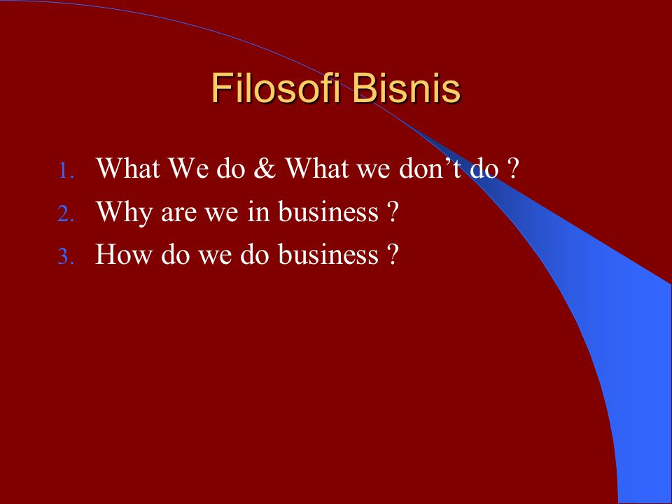 Filosofi Bisnis What We do & What we don't do