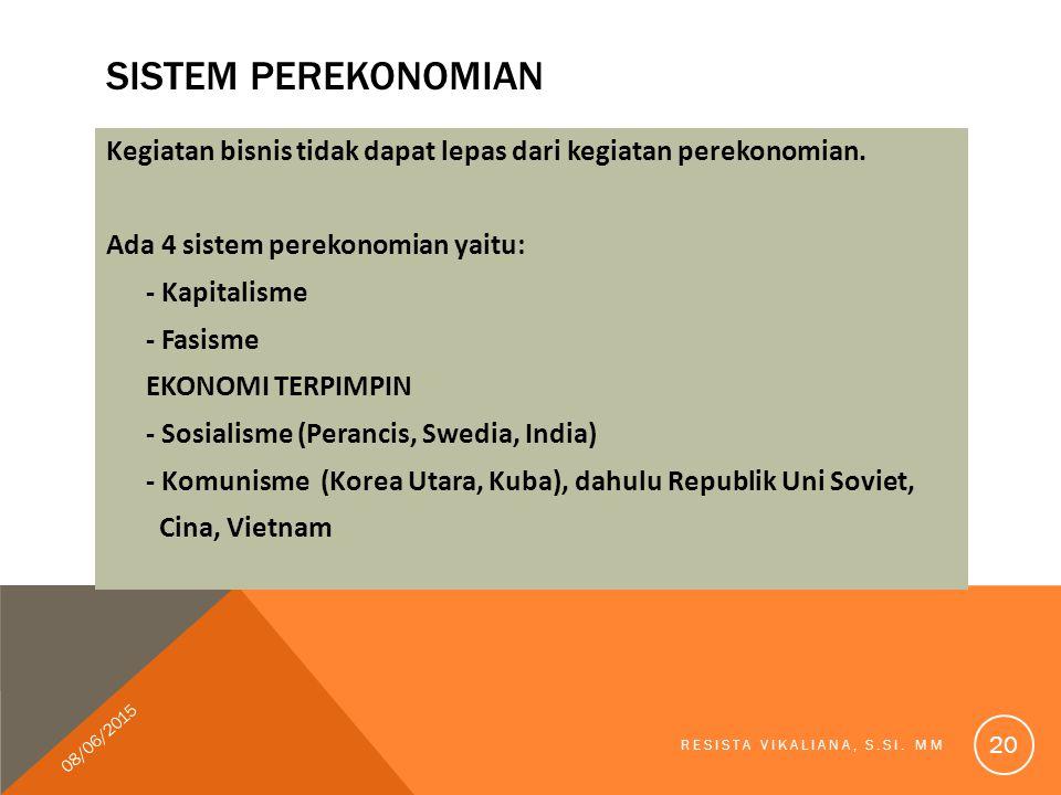 Sistem perekonomian Kegiatan bisnis tidak dapat lepas dari kegiatan perekonomian. Ada 4 sistem perekonomian yaitu: