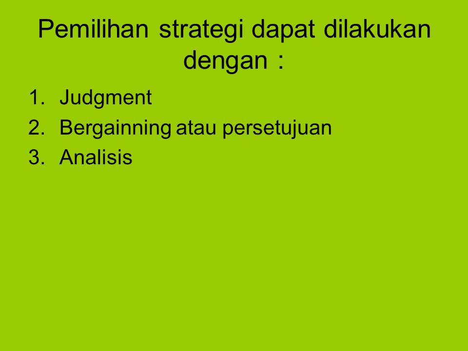 Pemilihan strategi dapat dilakukan dengan :