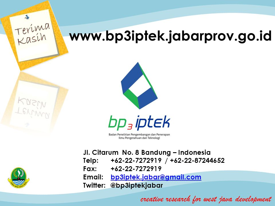 www.bp3iptek.jabarprov.go.id Jl. Citarum No. 8 Bandung – Indonesia. Telp: +62-22-7272919 / +62-22-87244652.
