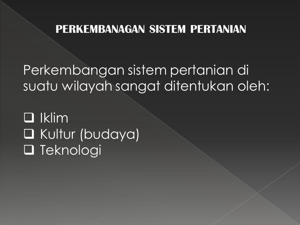 Perkembangan sistem pertanian di suatu wilayah sangat ditentukan oleh: