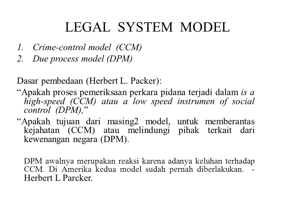 LEGAL SYSTEM MODEL Crime-control model (CCM) Due process model (DPM)