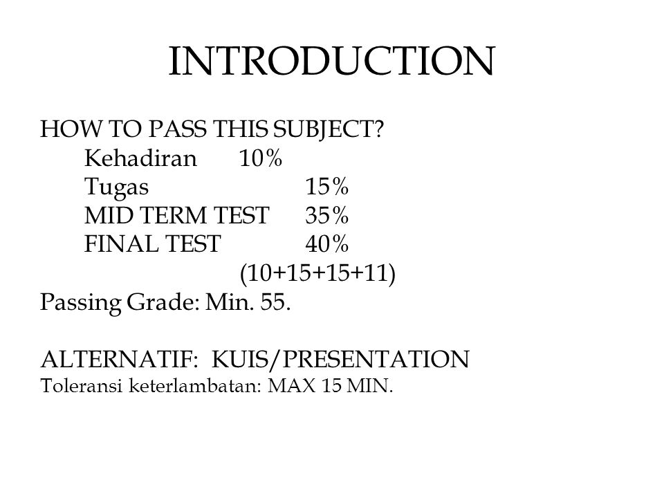 INTRODUCTION HOW TO PASS THIS SUBJECT Kehadiran 10% Tugas 15%