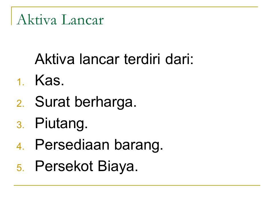 Aktiva Lancar Aktiva lancar terdiri dari: Kas. Surat berharga.
