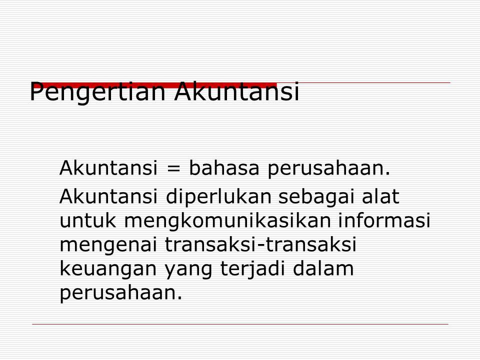Pengertian Akuntansi Akuntansi = bahasa perusahaan.