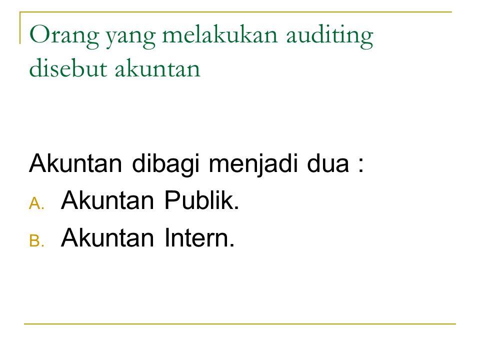 Orang yang melakukan auditing disebut akuntan