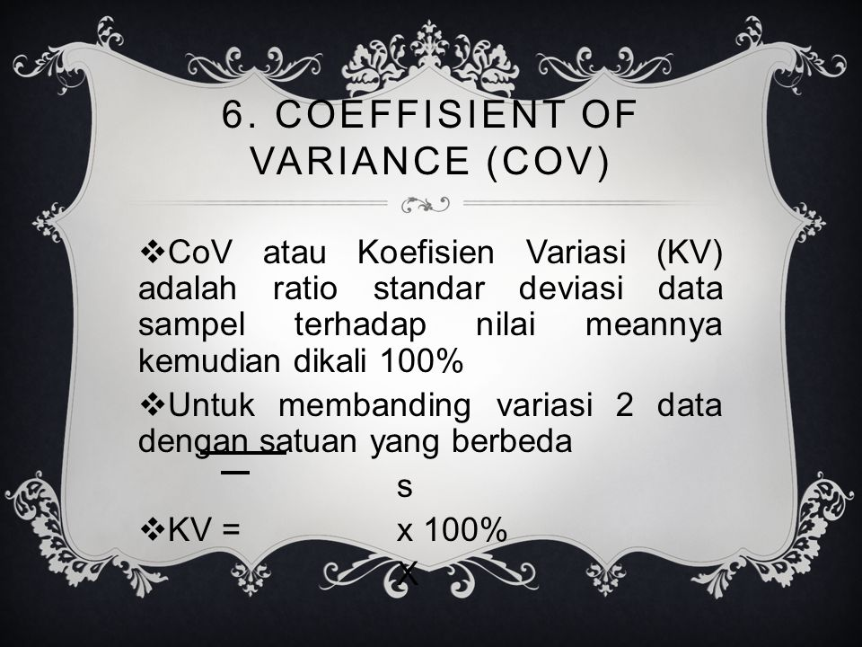 6. COEFFISIENT OF VARIANCE (CoV)