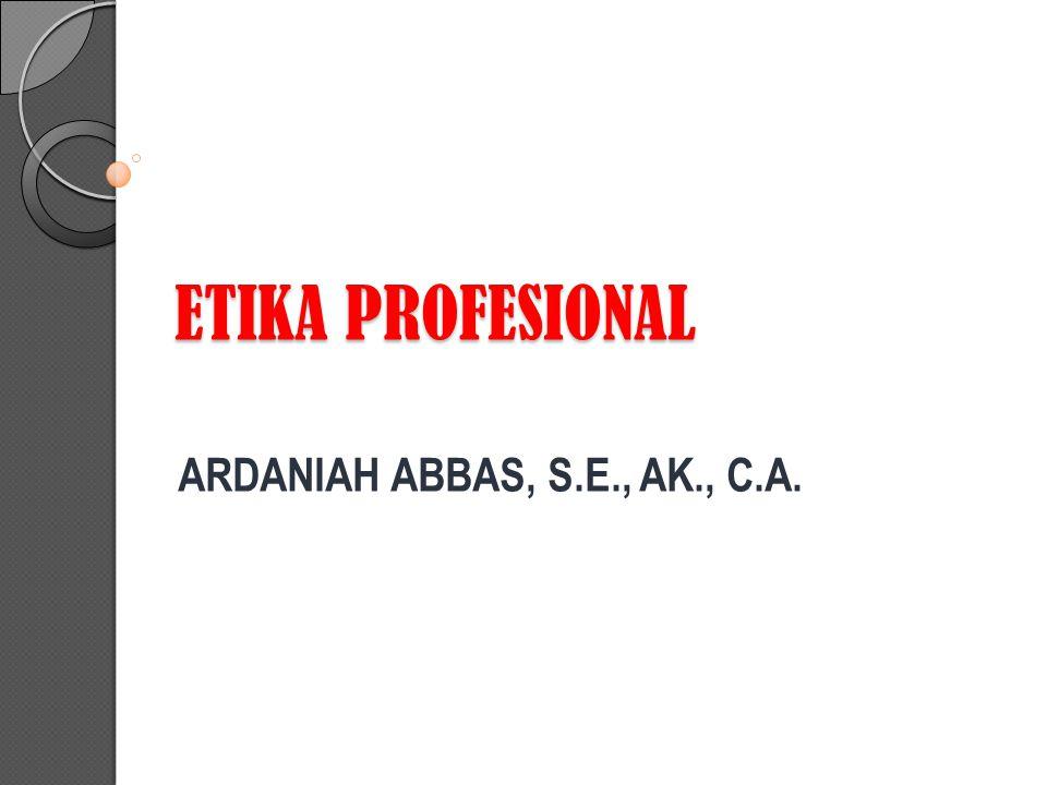 ETIKA PROFESIONAL ARDANIAH ABBAS, S.E., AK., C.A.
