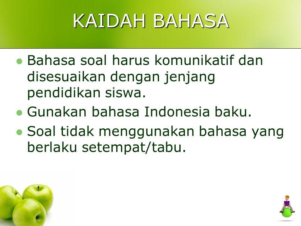 KAIDAH BAHASA Bahasa soal harus komunikatif dan disesuaikan dengan jenjang pendidikan siswa. Gunakan bahasa Indonesia baku.