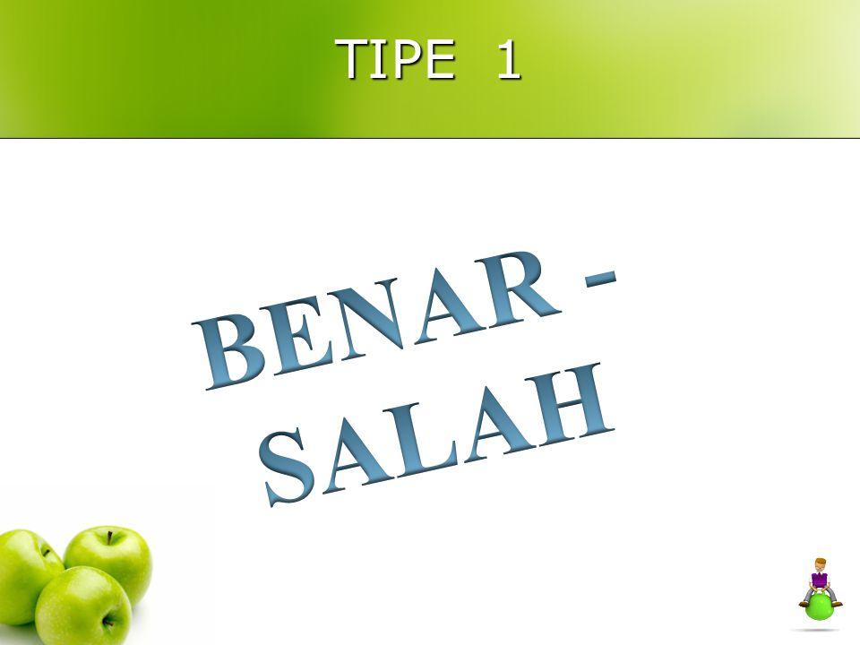 TIPE 1 BENAR - SALAH