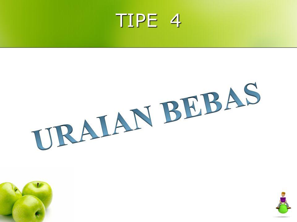 TIPE 4 URAIAN BEBAS