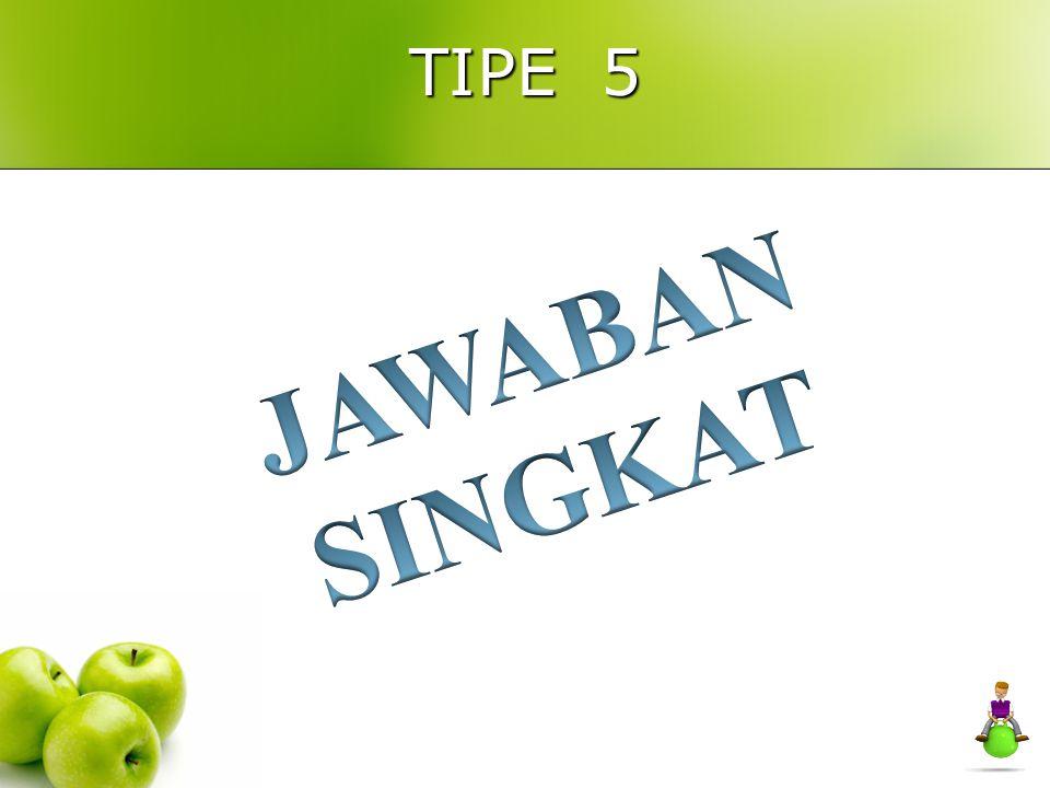 TIPE 5 JAWABAN SINGKAT