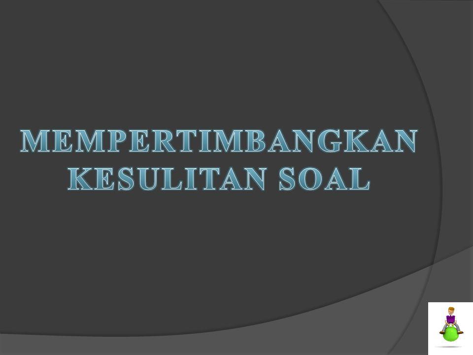 MEMPERTIMBANGKAN KESULITAN SOAL