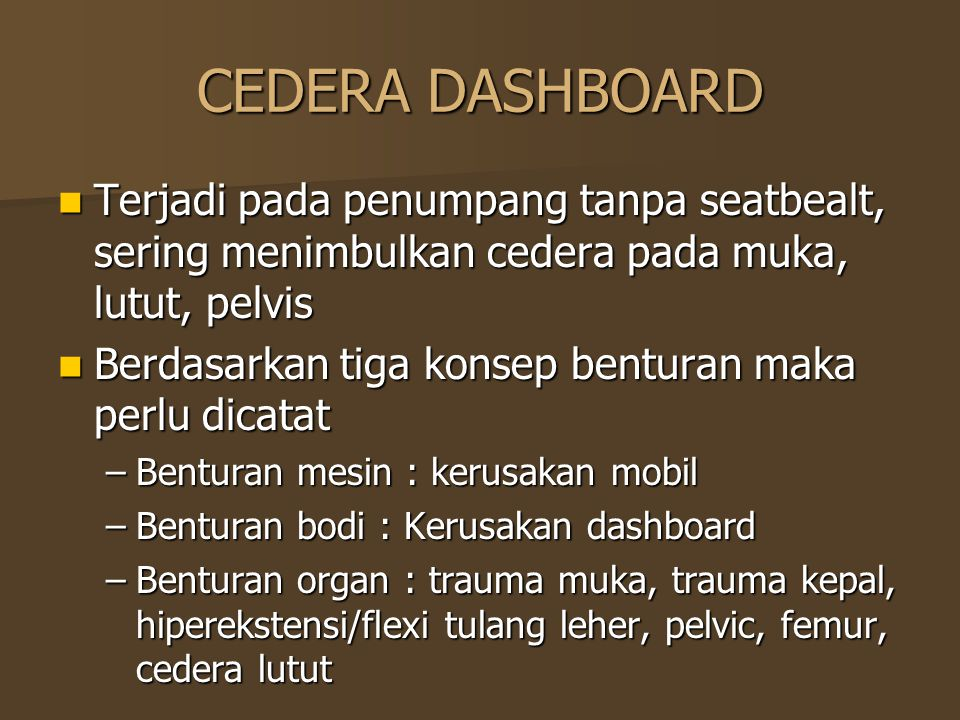 CEDERA DASHBOARD Terjadi pada penumpang tanpa seatbealt, sering menimbulkan cedera pada muka, lutut, pelvis.