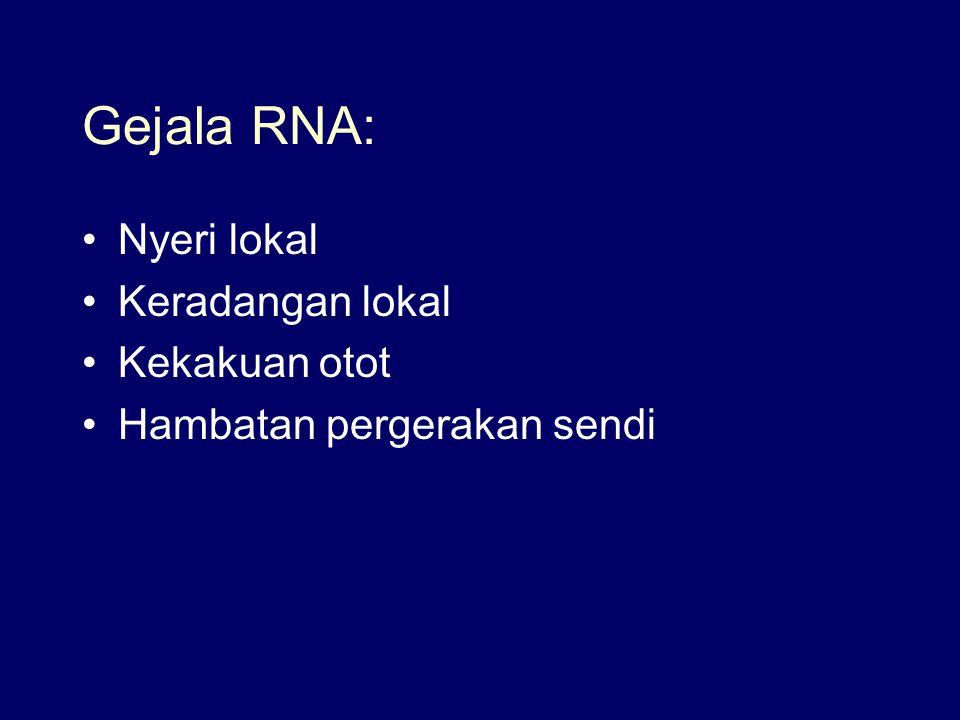 Gejala RNA: Nyeri lokal Keradangan lokal Kekakuan otot
