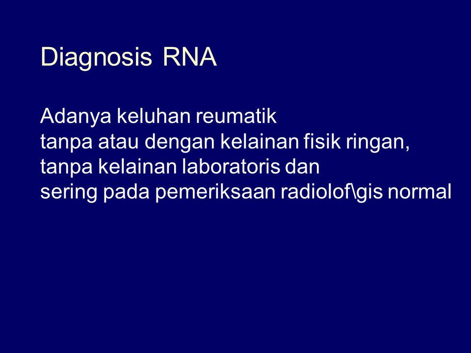 Diagnosis RNA Adanya keluhan reumatik tanpa atau dengan kelainan fisik ringan, tanpa kelainan laboratoris dan sering pada pemeriksaan radiolof\gis normal