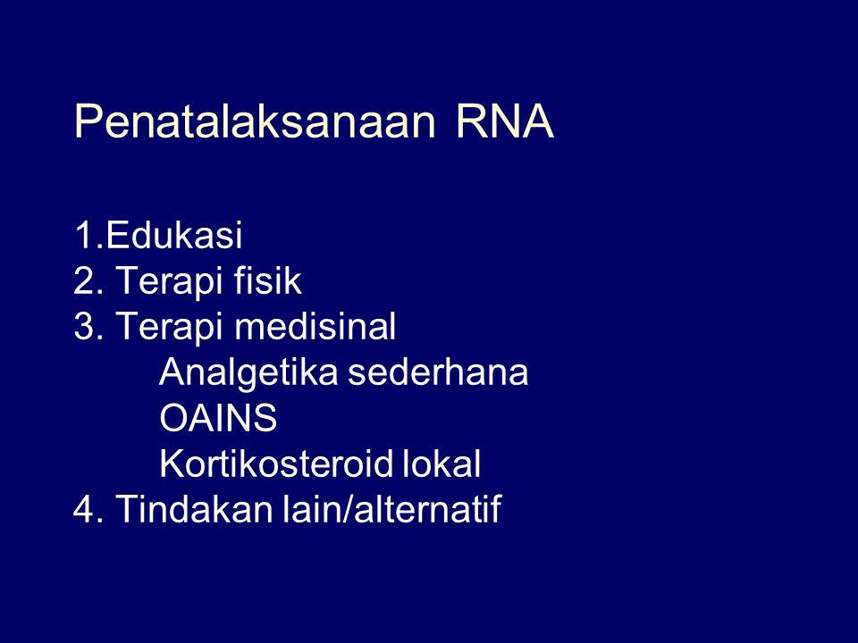Penatalaksanaan RNA 1. Edukasi 2. Terapi fisik 3. Terapi medisinal