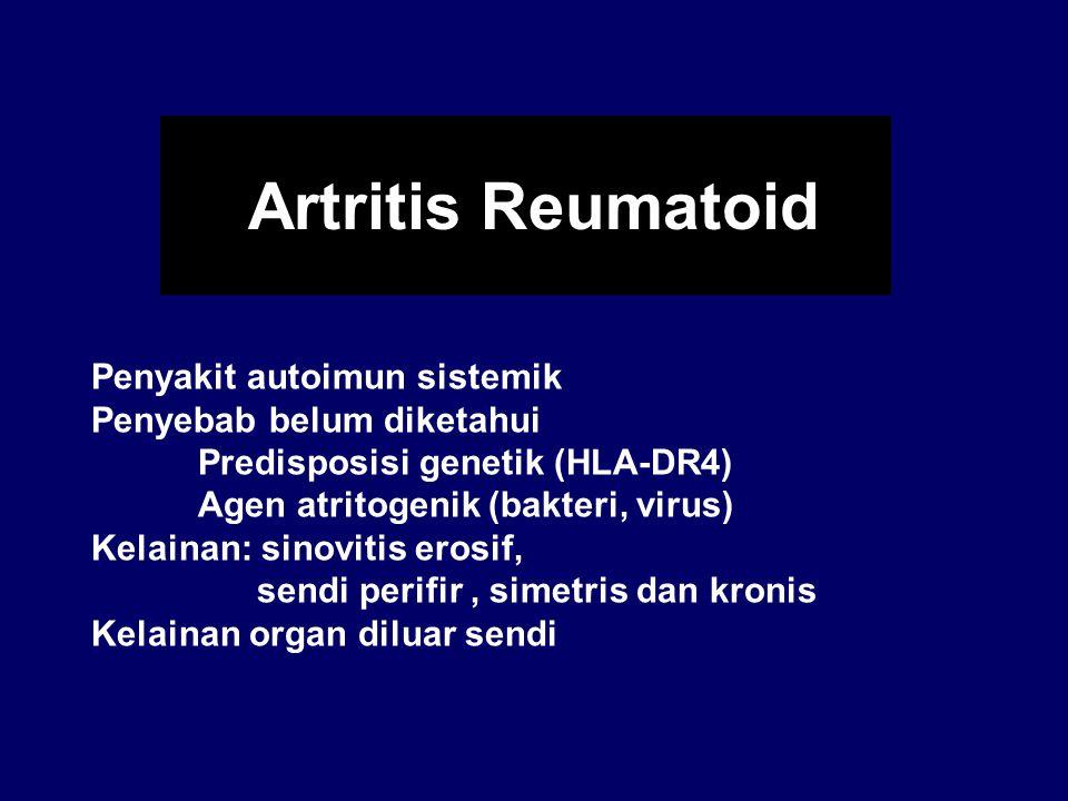 Artritis Reumatoid Penyakit autoimun sistemik Penyebab belum diketahui