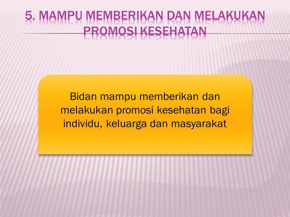 5. Mampu memberikan dan melakukan Promosi Kesehatan