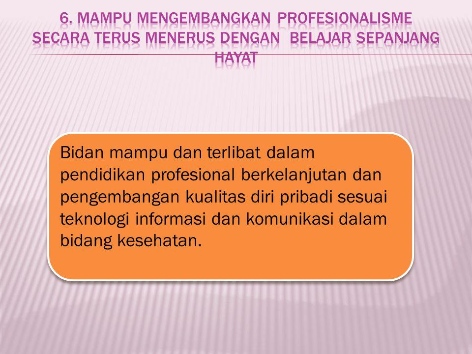 6. Mampu mengembangkan profesionalisme secara terus menerus dengan belajar sepanjang hayat