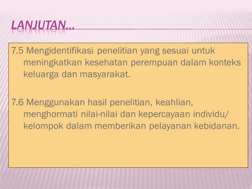 Lanjutan... 7.5 Mengidentifikasi penelitian yang sesuai untuk meningkatkan kesehatan perempuan dalam konteks keluarga dan masyarakat.