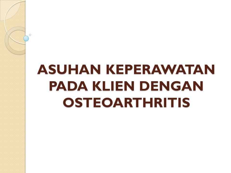 ASUHAN KEPERAWATAN PADA KLIEN DENGAN OSTEOARTHRITIS
