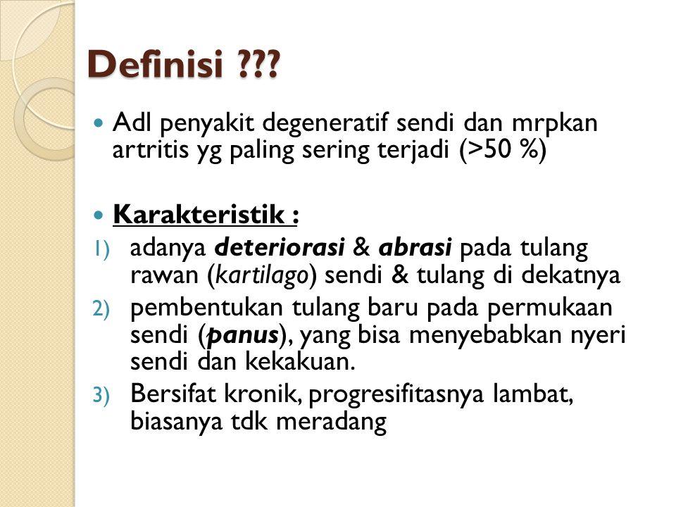 Definisi Adl penyakit degeneratif sendi dan mrpkan artritis yg paling sering terjadi (>50 %) Karakteristik :
