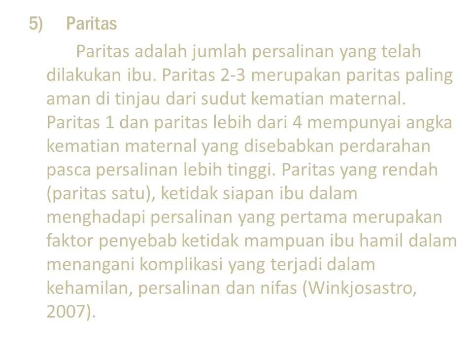 5) Paritas Paritas adalah jumlah persalinan yang telah dilakukan ibu