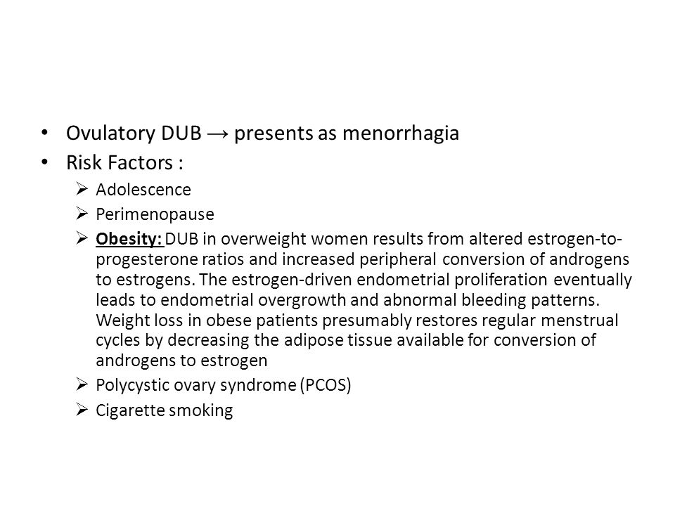 Ovulatory DUB → presents as menorrhagia Risk Factors :