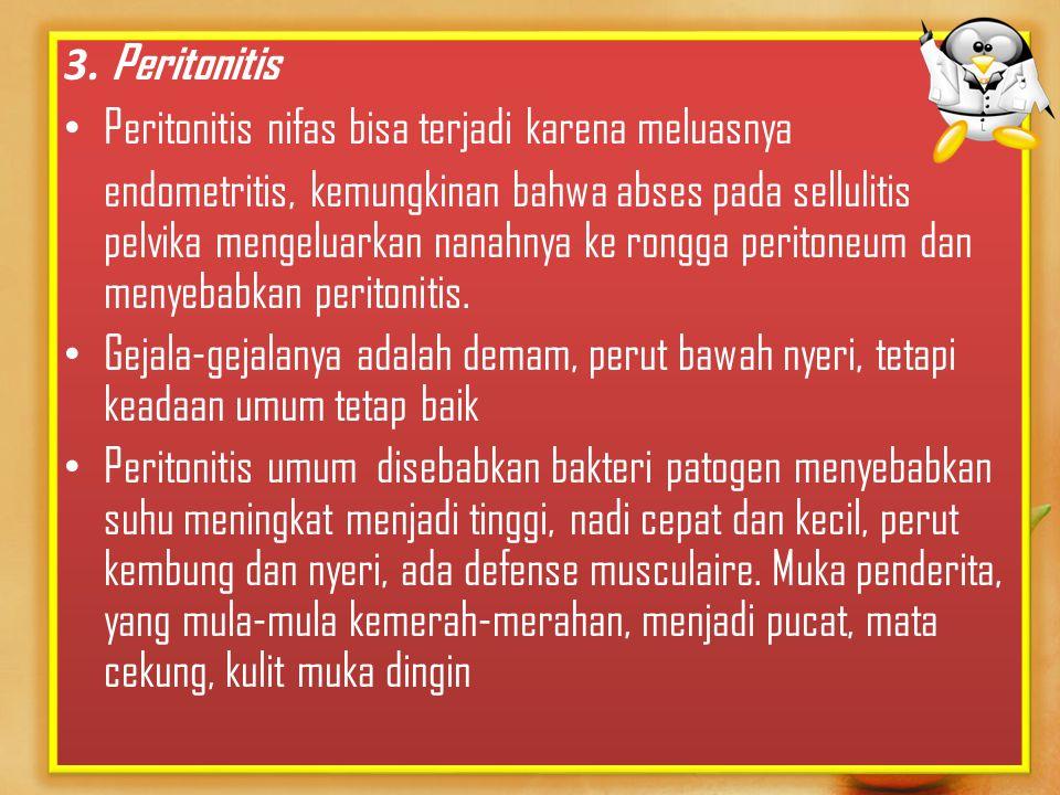 3. Peritonitis Peritonitis nifas bisa terjadi karena meluasnya.