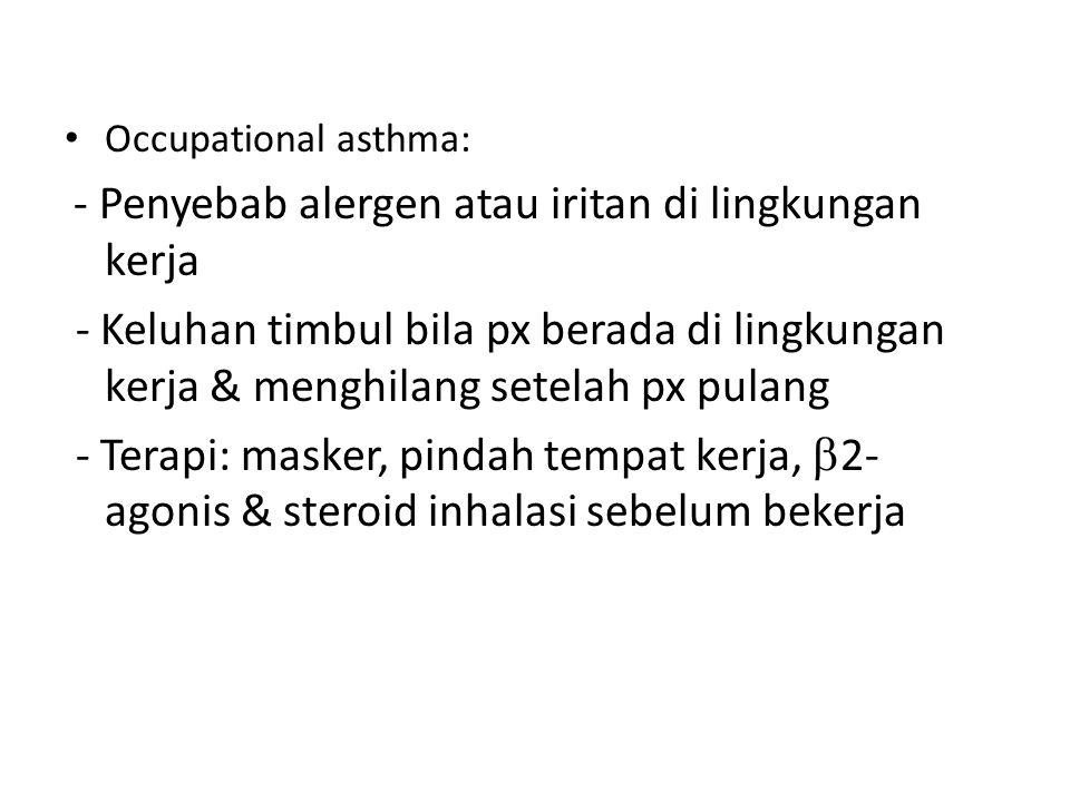 Occupational asthma: - Penyebab alergen atau iritan di lingkungan kerja.