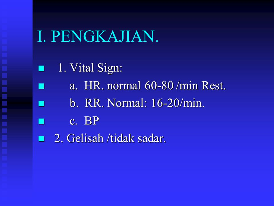 I. PENGKAJIAN. 1. Vital Sign: a. HR. normal 60-80 /min Rest.