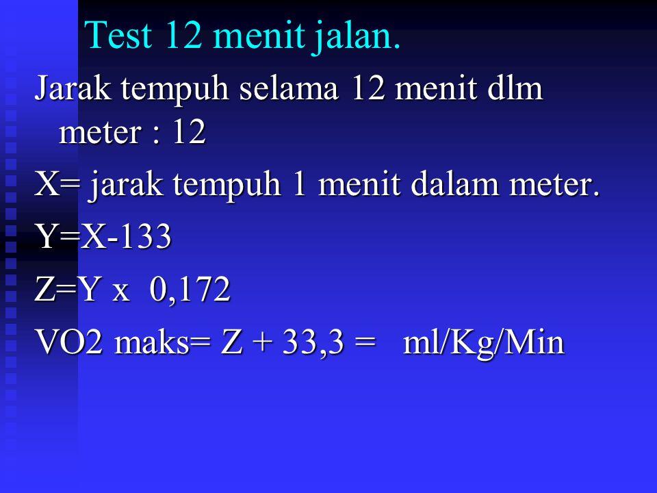 Test 12 menit jalan. Jarak tempuh selama 12 menit dlm meter : 12