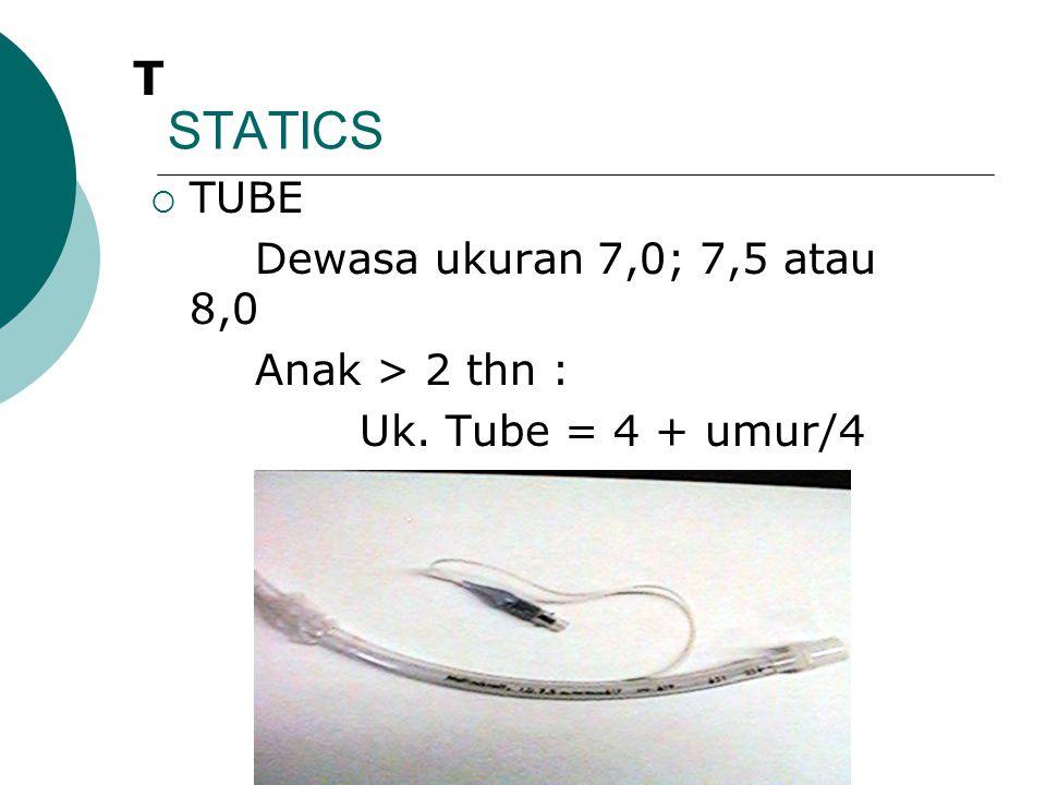 STATICS T TUBE Dewasa ukuran 7,0; 7,5 atau 8,0 Anak > 2 thn :