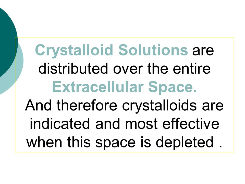 Crystalloid Solutions are distributed over the entire Extracellular Space.