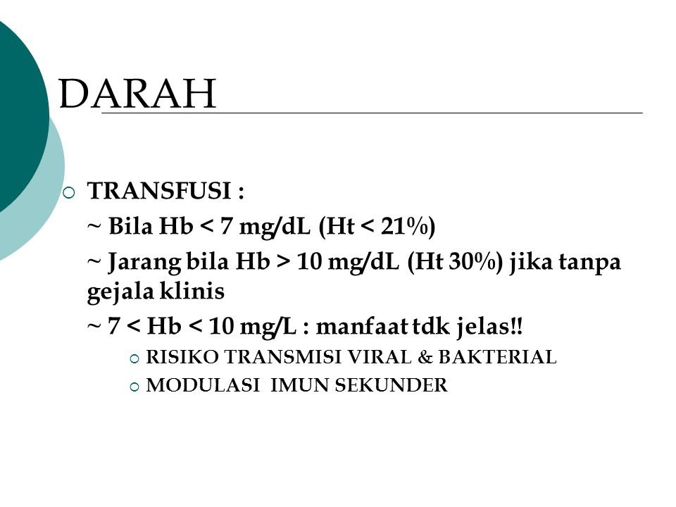 DARAH TRANSFUSI : ~ Bila Hb < 7 mg/dL (Ht < 21%)