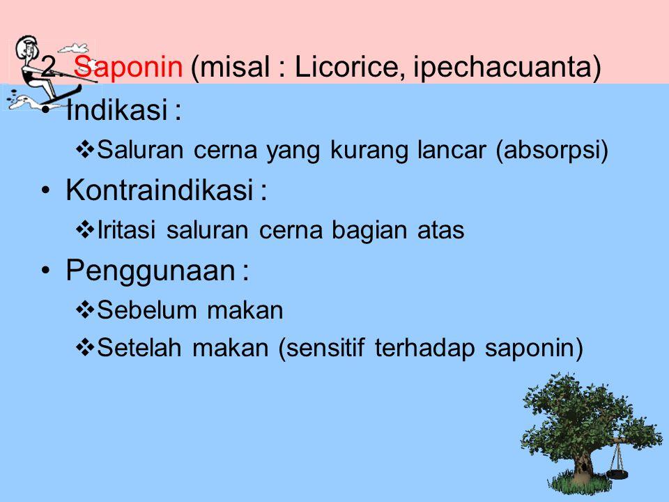 2. Saponin (misal : Licorice, ipechacuanta) Indikasi :