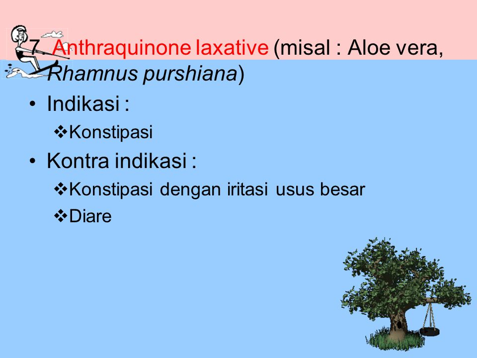 7. Anthraquinone laxative (misal : Aloe vera, Rhamnus purshiana)