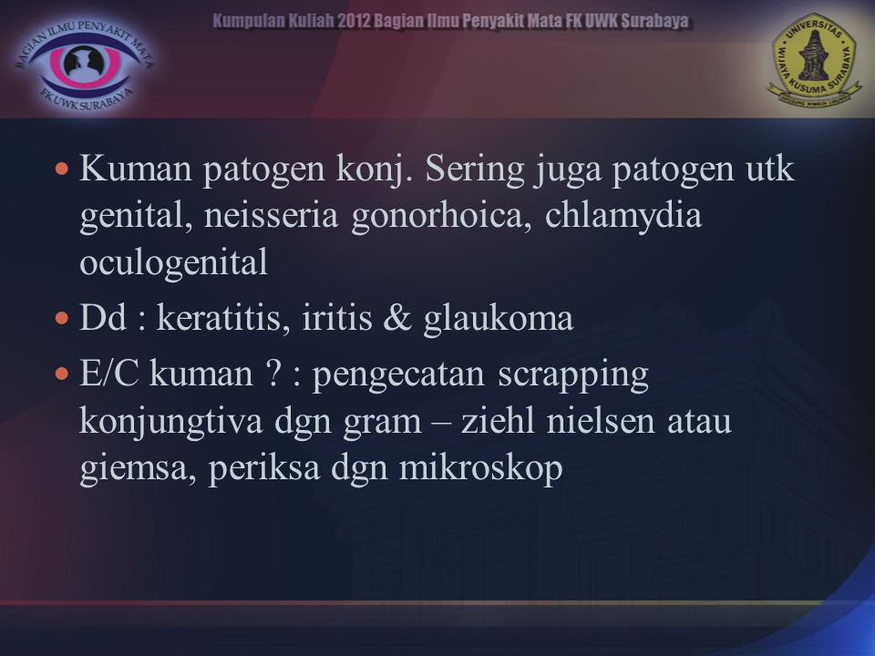 Kuman patogen konj. Sering juga patogen utk genital, neisseria gonorhoica, chlamydia oculogenital