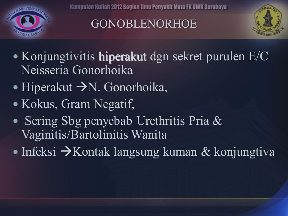 Konjungtivitis hiperakut dgn sekret purulen E/C Neisseria Gonorhoika