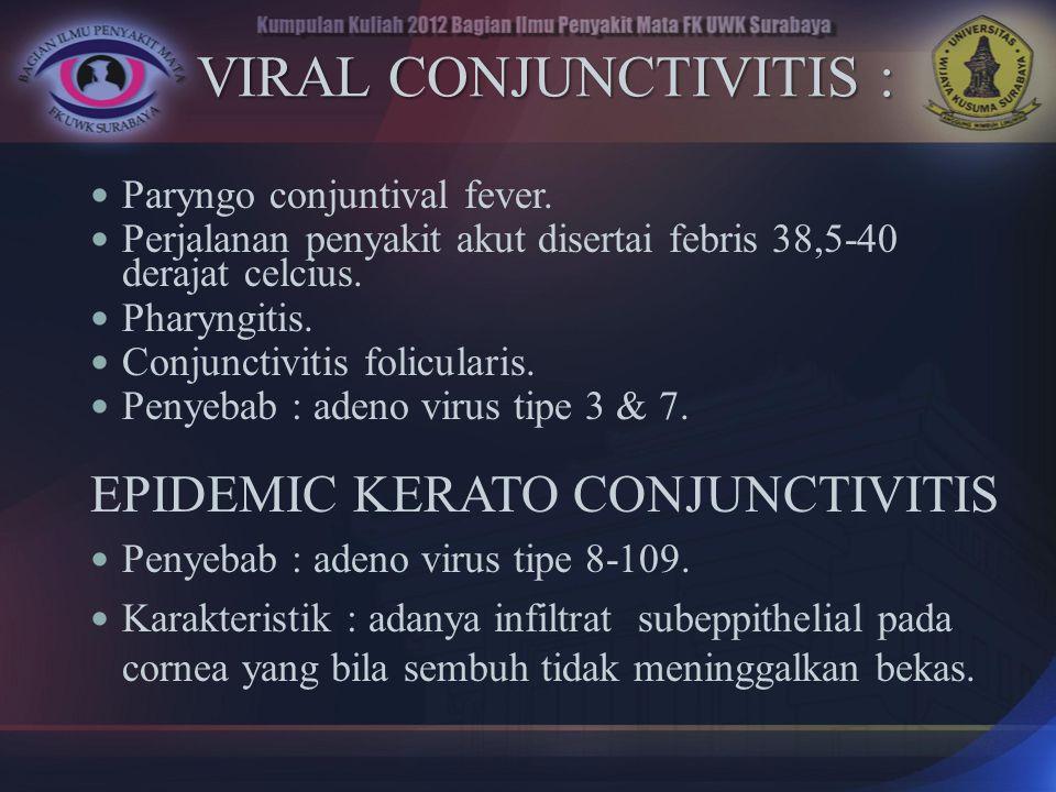 VIRAL CONJUNCTIVITIS :