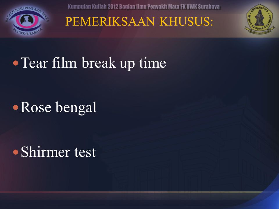 PEMERIKSAAN KHUSUS: Tear film break up time Rose bengal Shirmer test